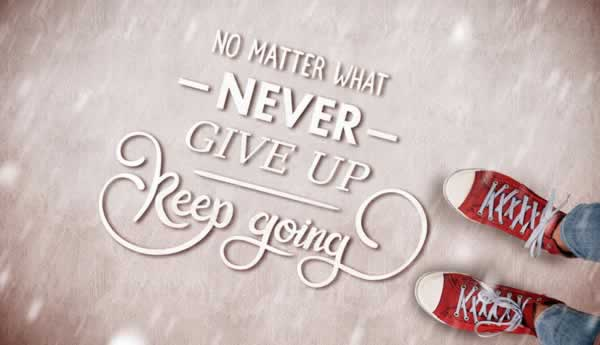 No matter what, don't ever give up